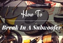 How To Break In A Subwoofer?